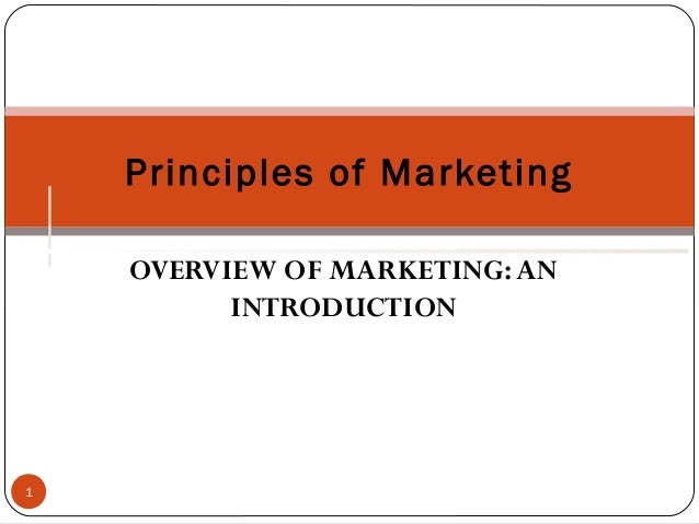 OVERVIEW OF MARKETING:AN INTRODUCTION Principles of Marketing 1