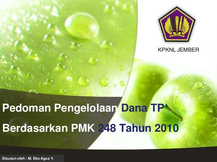 KPKNL JEMBERPedoman Pengelolaan Dana TPBerdasarkan PMK 248 Tahun 2010Disusun oleh : M. Eko Agus Y.