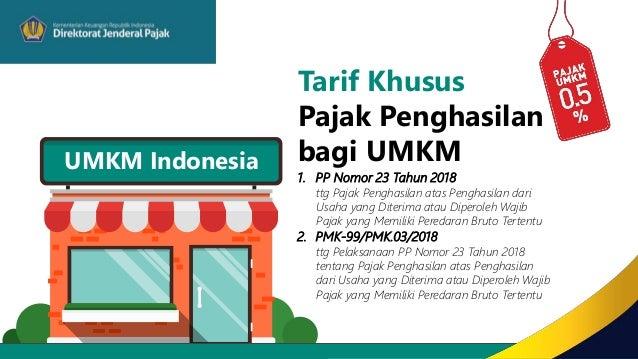 UMKM Indonesia Tarif Khusus Pajak Penghasilan bagi UMKM 1. PP Nomor 23 Tahun 2018 ttg Pajak Penghasilan atas Penghasilan d...