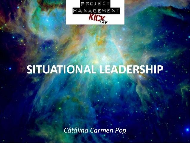 SITUATIONAL LEADERSHIP Cătălina Carmen Pop