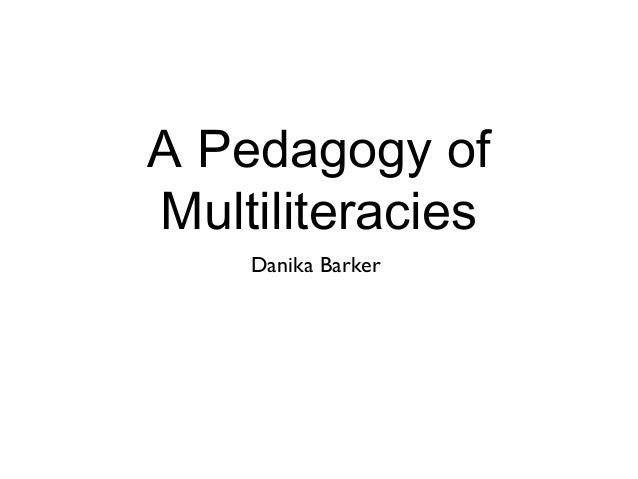 A Pedagogy ofMultiliteracies    Danika Barker