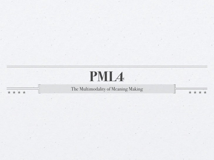 PML4The Multimodality of Meaning Making
