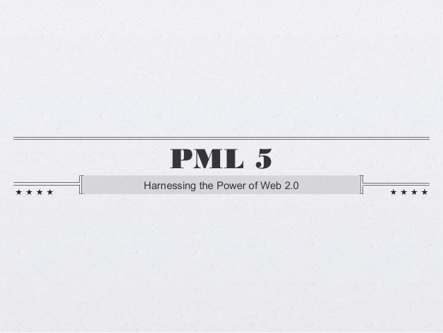 PML 5Harnessing the Power of Web 2.0