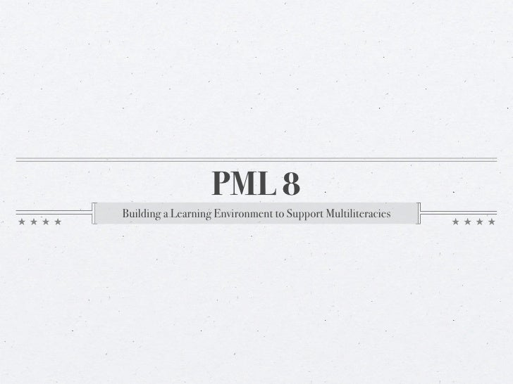 PML 8Building a Learning Environment to Support Multiliteracies