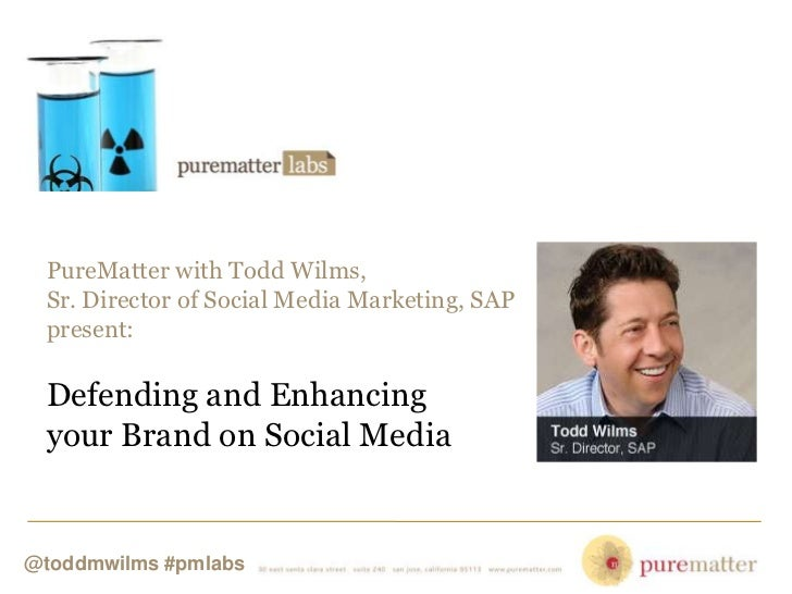 PureMatter with Todd Wilms, Sr. Director of Social Media Marketing, SAP present: Defending and Enhancing your Brand on Soc...