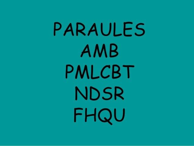PARAULES AMB PMLCBT NDSR FHQU