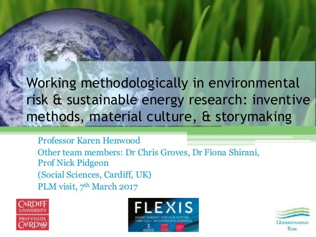 Working methodologically in environmental risk & sustainable energy research: inventive methods, material culture, & story...