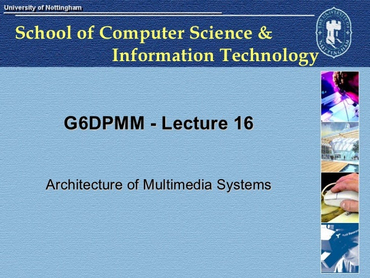 G6DPMM - Lecture 16 Architecture of Multimedia Systems