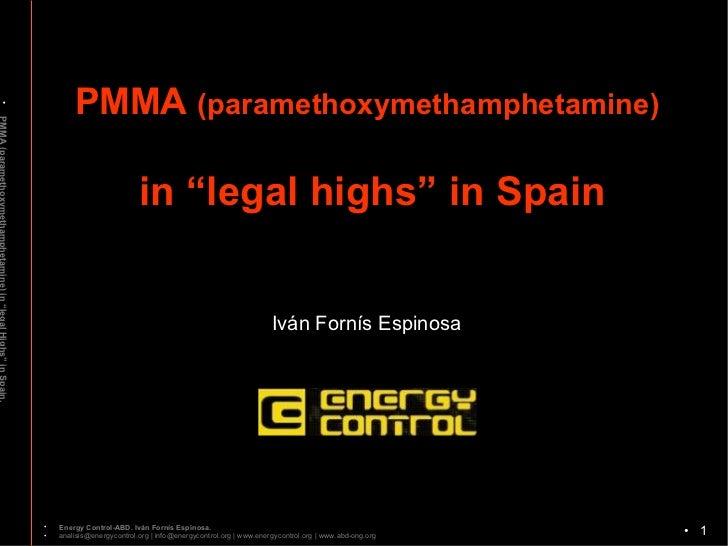 """<ul><li>PMMA (paramethoxymethamphetamine) in """"legal Highs"""" in Spain.  </li></ul><ul><li></li></ul>PMMA  (paramethoxymetham..."""
