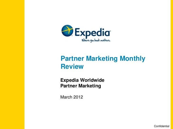 Partner Marketing MonthlyReviewExpedia WorldwidePartner MarketingMarch 2012                            Confidential