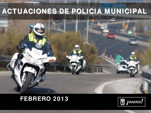 ACTUACIONES DE POLICIA MUNICIPAL   FEBRERO 2013