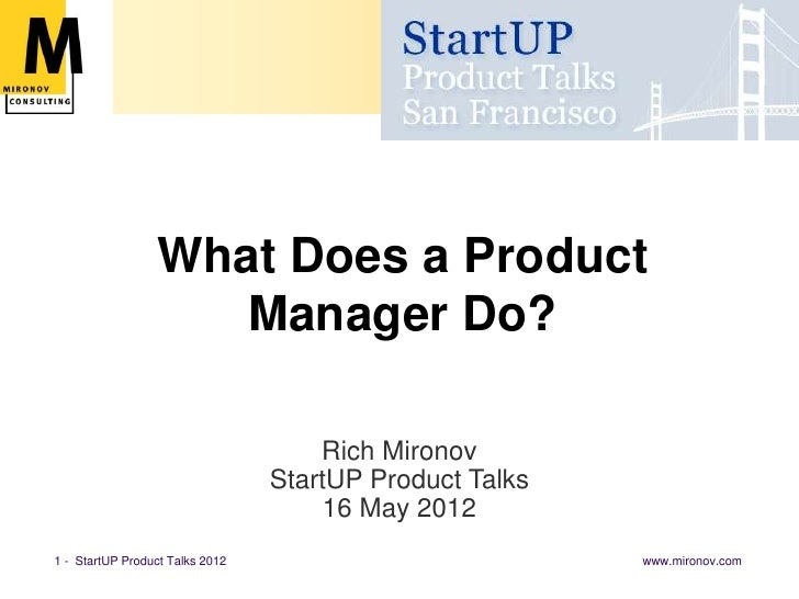 What Does a Product                    Manager Do?                                     Rich Mironov                       ...