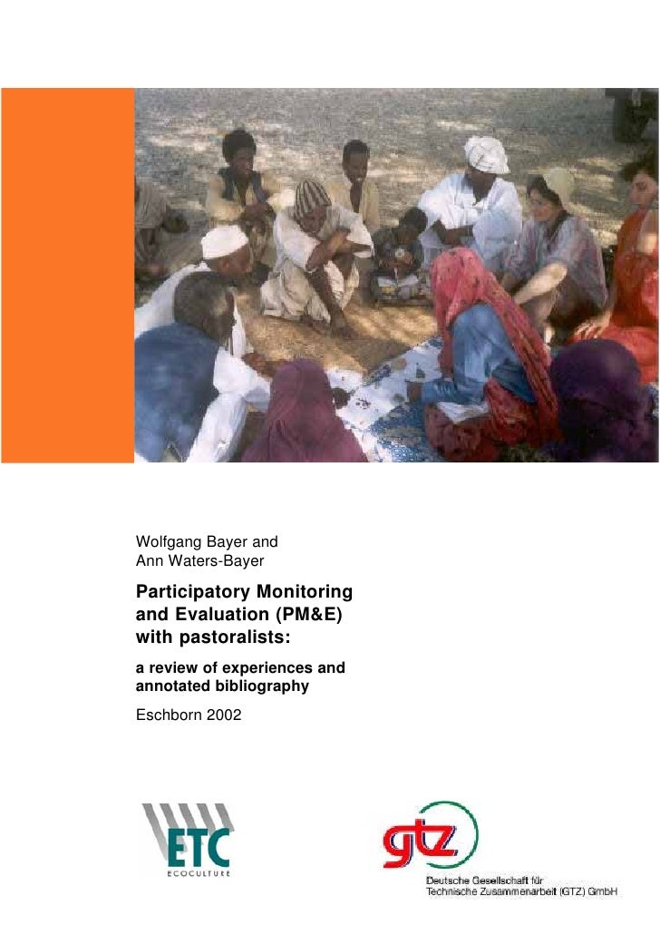 Wolfgang Bayer and Ann Waters-Bayer Participatory Monitoring and Evaluation (PM&E) with pastoralists: a review of experien...
