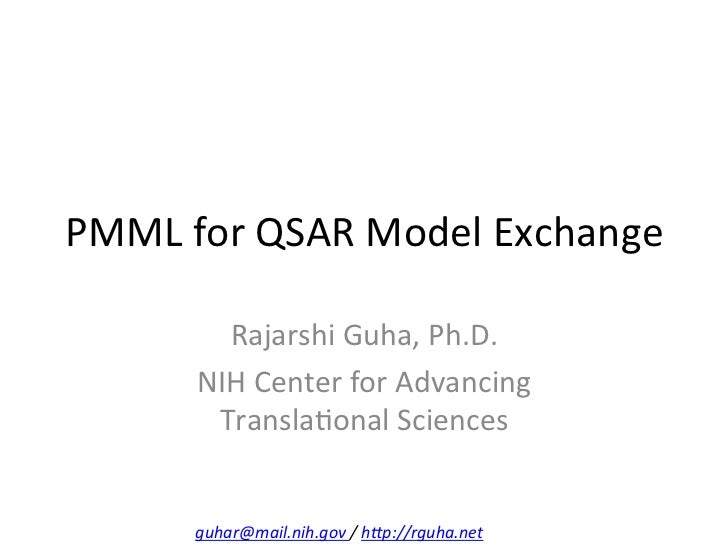 PMML for QSAR Model Exchange              Rajarshi Guha, Ph.D.            NIH Center for Advanci...