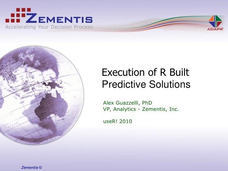 Execution of R Built              Predictive Solutions              Alex Guazzelli, PhD              VP, Analytics - Zemen...