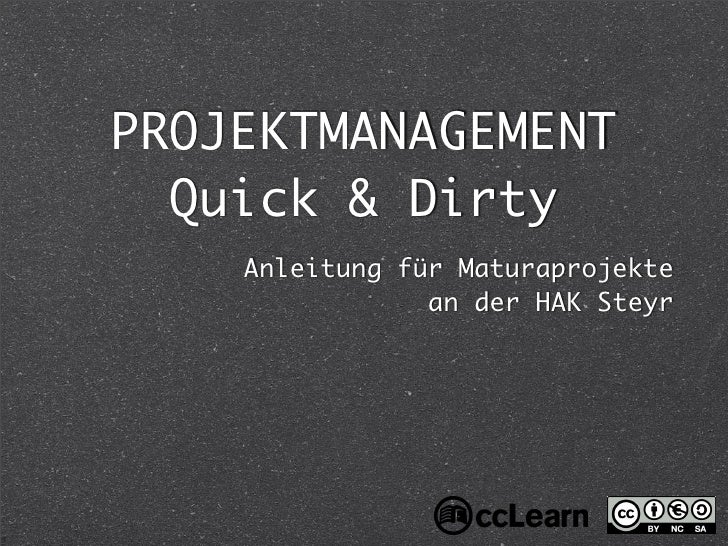 PROJEKTMANAGEMENT   Quick & Dirty     Anleitung für Maturaprojekte                 an der HAK Steyr