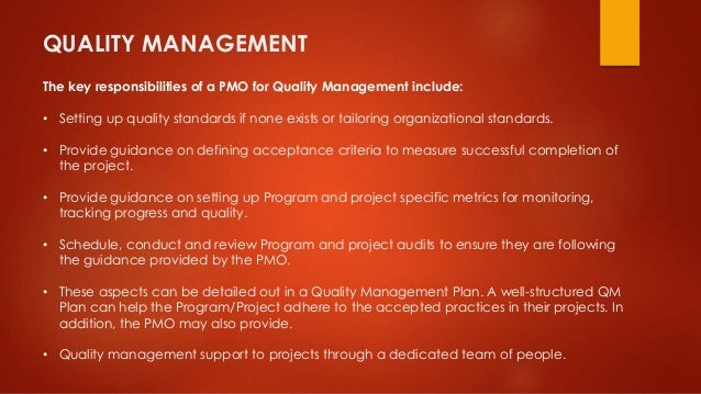 QUALITY MANAGEMENT  The key responsibilities of a PMO for Quality Management include:  • Setting up quality standards if n...