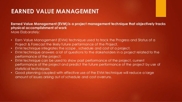 EARNED VALUE MANAGEMENT  Earned Value Management (EVM) is a project management technique that objectively tracks  physical...
