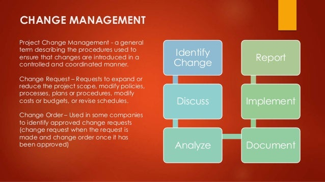 CHANGE MANAGEMENT  Project Change Management - a general  term describing the procedures used to  ensure that changes are ...
