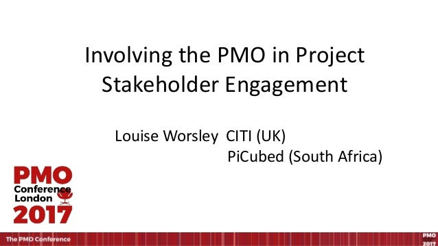 Involving the PMO in Project Stakeholder Engagement Louise Worsley CITI (UK) PiCubed (South Africa)