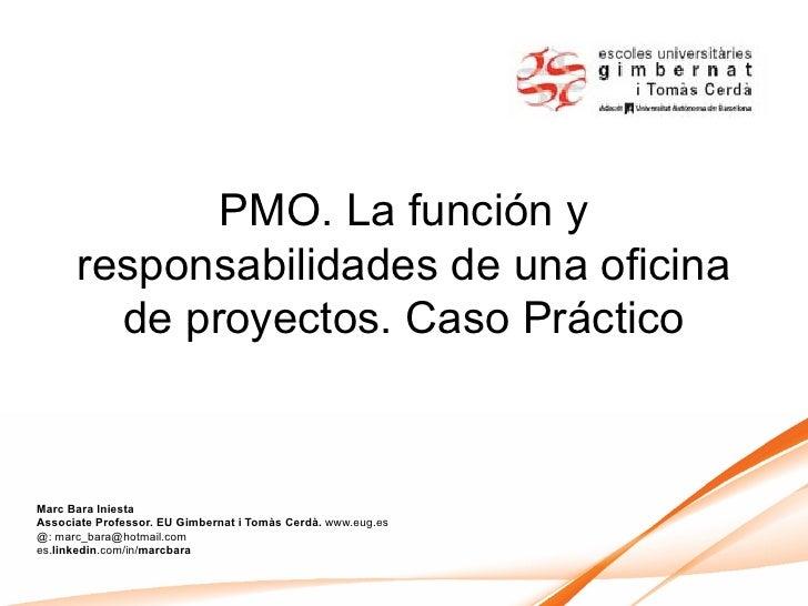 PMO. La función y      responsabilidades de una oficina        de proyectos. Caso PrácticoMarc Bara IniestaAssociate Profe...