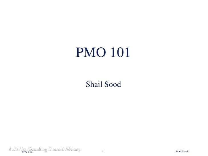 PMO 101             Shail Sood     PMO 101        1        Shail Sood