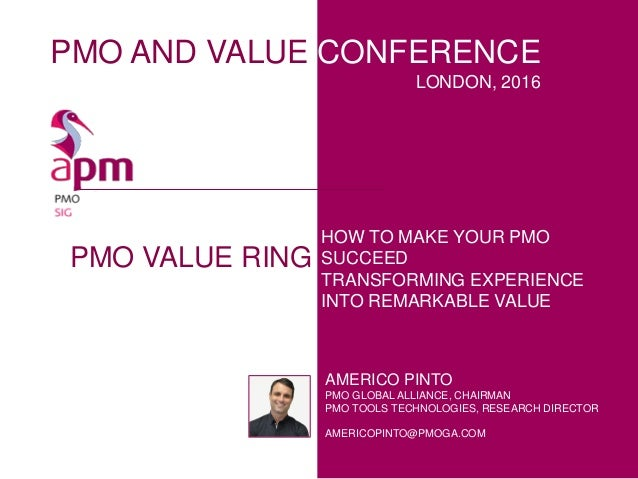 PMO AND VALUE CONFERENCE LONDON, 2016 PMO VALUE RING AMERICO PINTO PMO GLOBAL ALLIANCE, CHAIRMAN PMO TOOLS TECHNOLOGIES, R...