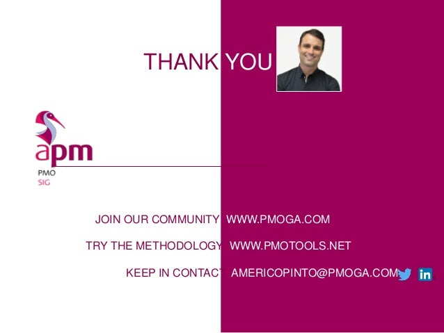 THANK YOU JOIN OUR COMMUNITY WWW.PMOGA.COM TRY THE METHODOLOGY WWW.PMOTOOLS.NET KEEP IN CONTACT AMERICOPINTO@PMOGA.COM