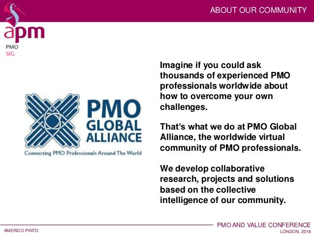 PMO AND VALUE CONFERENCE LONDON, 2016 AMERICO PINTO PMO GLOBAL ALLIANCE, CHAIRMAN PMO TOOLS TECHNOLOGIES, RESEARCH DIRECTO...