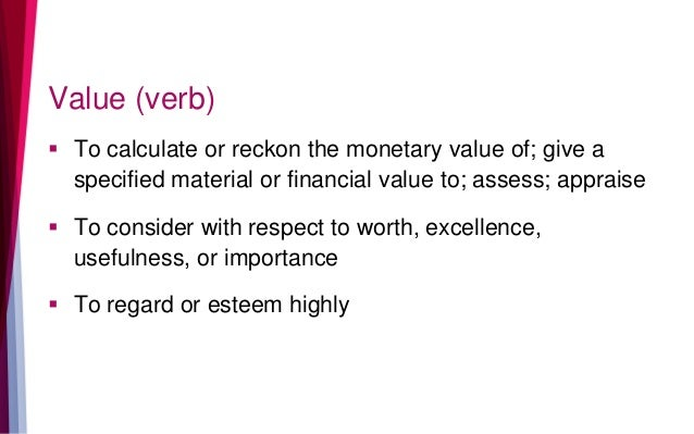 Value (verb)  To calculate or reckon the monetary value of; give a specified material or financial value to; assess; appr...