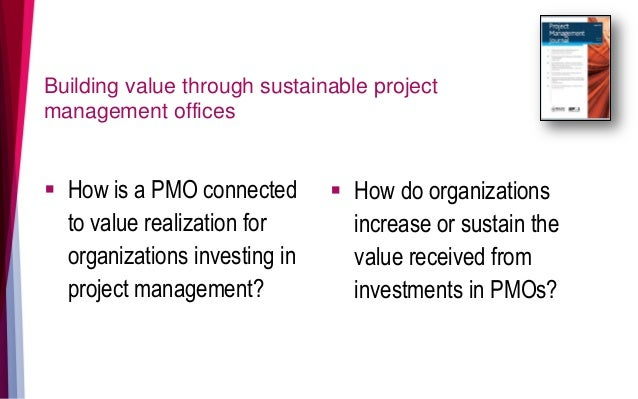 Building value through sustainable project management offices  How is a PMO connected to value realization for organizati...