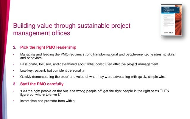 Building value through sustainable project management offices 2. Pick the right PMO leadership • Managing and leading the ...