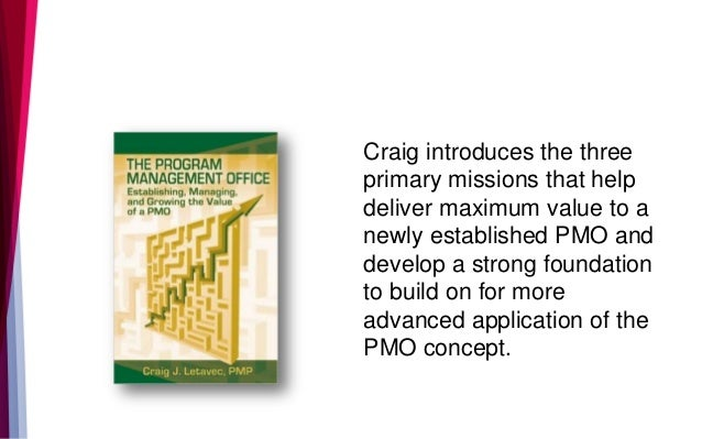 Craig introduces the three primary missions that help deliver maximum value to a newly established PMO and develop a stron...
