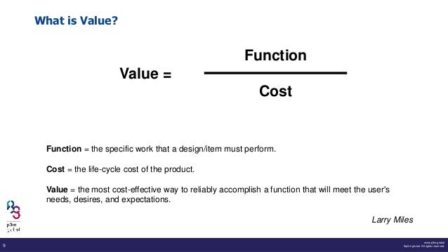 www.p3m.global ©p3m global. All rights reserved.9 What is Value? Function Cost Value = Function = the specific work that a...