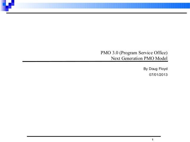 1 PMO 3.0 (Program Service Office) Next Generation PMO Model By Doug Floyd 07/01/2013