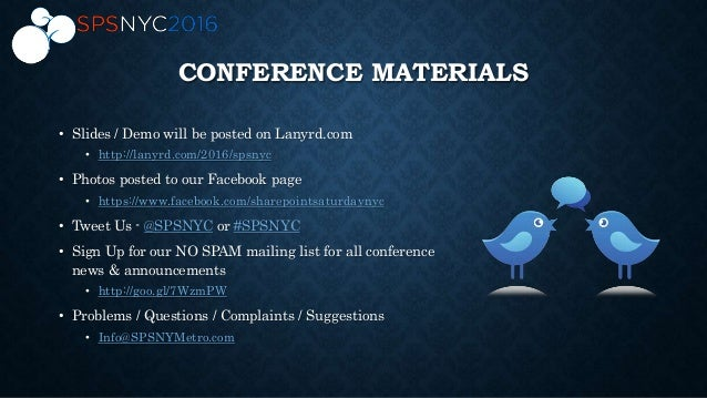 CONFERENCE MATERIALS • Slides / Demo will be posted on Lanyrd.com • http://lanyrd.com/2016/spsnyc • Photos posted to our F...