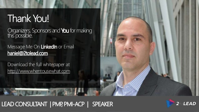 LEAD CONSULTANT | PMP, PMI-ACP | SPEAKER Thank You! Organizers, SponsorsandYouformaking thispossible. Message Me On Linked...