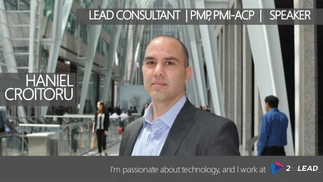 HANIEL CROITORU I'm passionate about technology, and I work at . LEAD CONSULTANT | PMP, PMI-ACP | SPEAKER