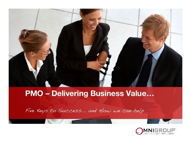 PMO – Delivering Business Value… Five Keys to Success…. and How we can help !