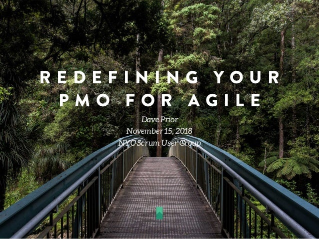 R E D E F I N I N G Y O U R P M O F O R A G I L E Dave Prior November 15, 2018 NYC Scrum User Group