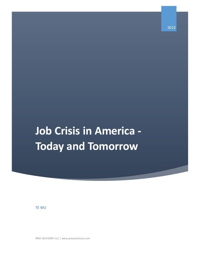 Job Crisis in America - Today and Tomorrow 2013 TE WU PMO ADVISORY LLC | www.pmoadvisory.com