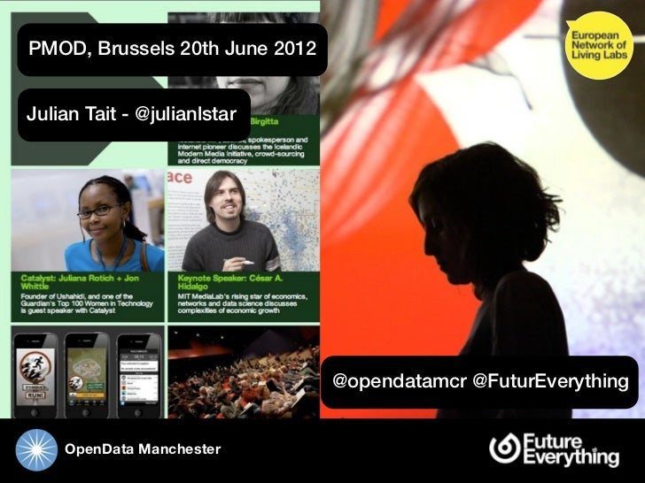 PMOD, Brussels 20th June 2012Julian Tait - @julianlstar                                @opendatamcr @FuturEverything    Op...