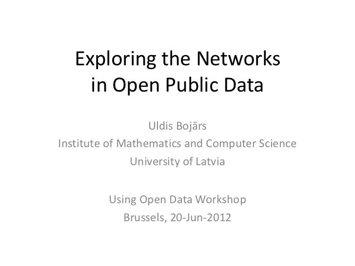 Exploring the Networks     in Open Public Data                  Uldis BojārsInstitute of Mathematics and Computer Science ...