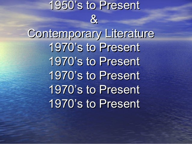 1950's to Present1950's to Present && Contemporary LiteratureContemporary Literature 1970's to Present1970's to Present 19...