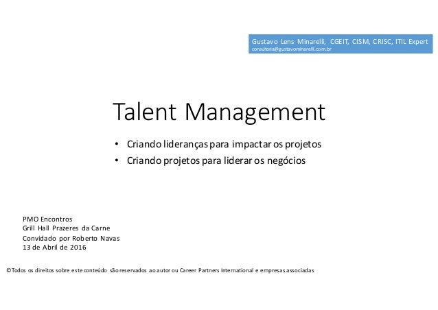 Talent Management • Criandoliderançasparaimpactarosprojetos • Criandoprojetosparaliderarosnegócios GustavoLens...