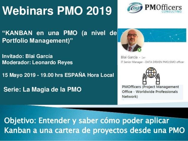 """Webinars PMO 2019 """"KANBAN en una PMO (a nivel de Portfolio Management)"""" Invitado: Blai García Moderador: Leonardo Reyes 15..."""