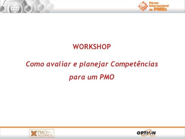 WORKSHOPComo avaliar e planejar Competências           para um PMO