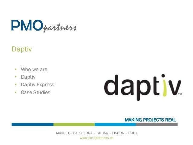 www.pmopartners.es MADRID – BARCELONA – BILBAO – LISBON – DOHA MAKING PROJECTS REAL Daptiv • Who we are • Daptiv • Dapt...