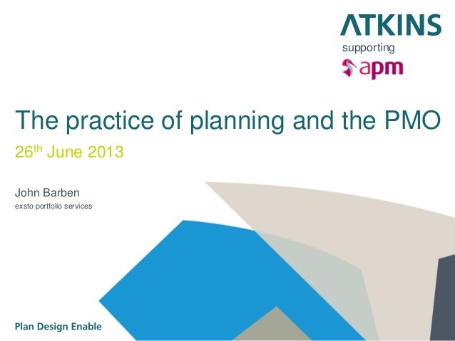 The practice of planning and the PMO 26th June 2013 John Barben exsto portfolio services supporting