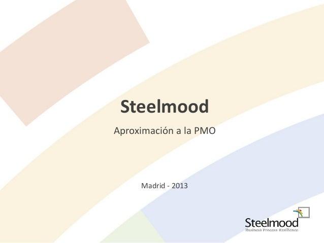 Steelmood Aproximación a la PMO Madrid - 2013